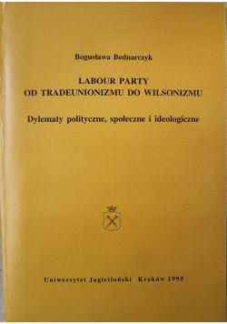 Labour Party od tradeunizmu do wilsonizmu Dylematy polityczne społeczne i ideologiczne + autograf Bednarczyk