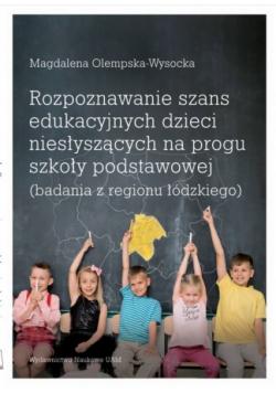 Rozpoznawanie szans edukacyjnych dzieci niesłyszących na progu szkoły podstawowej