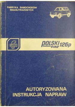 Polski Fiat 126p  Autoryzowana instrukcja napraw