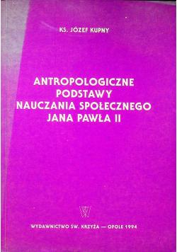 Antropologiczne podstawy nauczania społecznego Jana Pawła II