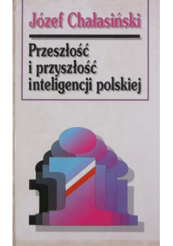 Przeszłość i przyszłość inteligencji polskiej