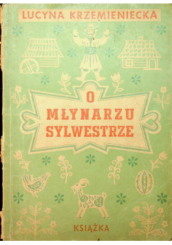 O młynarzu Sylwestrze 1946r