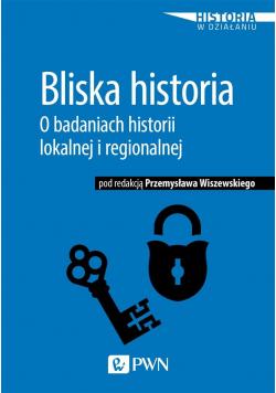 Bliska historia. O badaniach historii lokalnej...