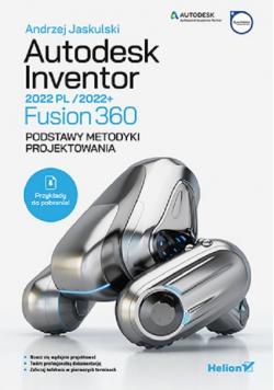 Autodesk Inventor 2022 PL / 2022+ / Fusion 360 Podstawy metodyki projektowania