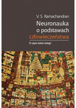 Neuronauka o podstawach człowieczeństwa...