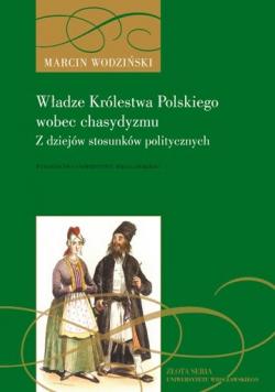 Władze Królestwa Polskiego wobec chasydyzmu Z dziejów stosunków politycznych