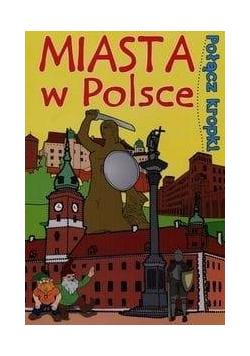 Połącz kropki. Miasta w Polsce