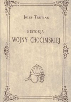 Historja wojny chocimskiej Reprint 1921 r