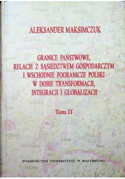 Granice państwowe relacje z sąsiedztwem gospodarczym i wschodnie pogranicze Polski w dobie transformacji integracji i globalizacji Tom II