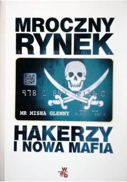 Mroczny rynek Hakerzy i nowa mafia