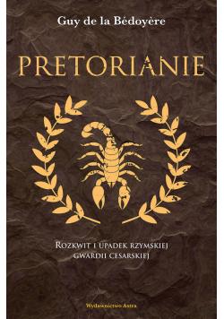 Pretorianie Rozkwit i upadek rzymskiej gwardii cesarskiej