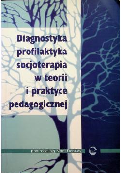 Diagnostyka profilaktyka socjoterapia w teorii i praktyce pedagogicznej