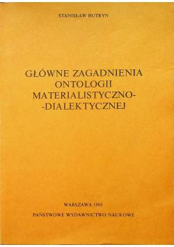 Główne zagadnienia ontologii materialistyczno - dialektycznej