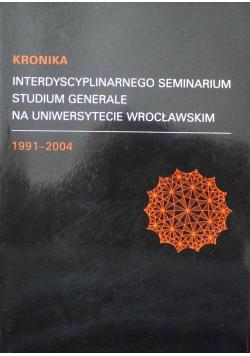 Kronika Interdyscyplinarnego seminarium studium generalnego na uniwersytecie Wrocławskim 1991 - 2004