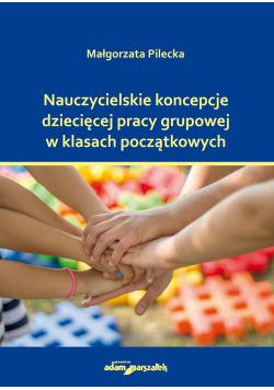 Nauczycielskie koncepcje dziecięcej pracy grupowej w klasach początkowych