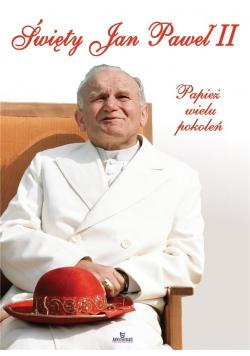Święty Jan Paweł II. Papież wielu pokoleń
