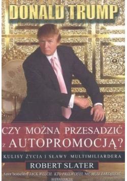 Donald Trump Czy można przesadzić z autopromocją
