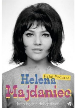 Helena Majdaniec Jutro będzie dobry dzień
