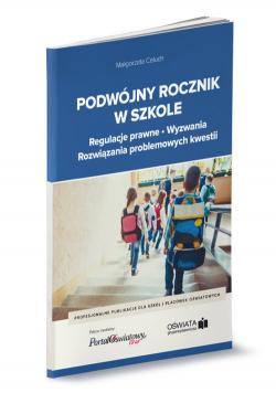 Podwójny rocznik w szkole - regulacje prawne, wyzwania, rozwiązania problemowych kwestii