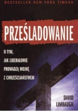 Prześladowanie O tym jak liberałowie prowadzą wojnę z chrześcijaństwem