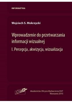 Wprowadzenie do przetwarzania informacji wizualnej Tom 1