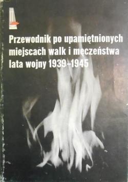 Przewodnik po upamiętnionych miejscach walk męczeństwa lata wojny 1939 4945