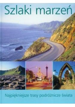 Szlaki marzeń Najpiękniejsze trasy podróżnicze świata