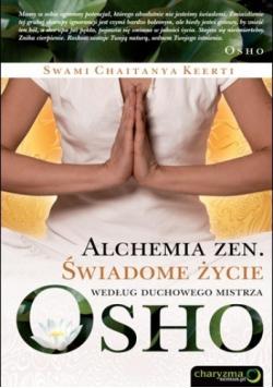 Alchemia Zen Świadome życie według duchowego mistrza Osho
