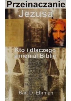 Przeinaczanie Jezusa Kto i dlaczego zmieniał Biblię