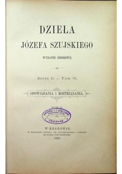 Dzieła Józefa Szujskiego Serya II Tom VI Opowiadania i roztrząsania Tom II 1886 r.