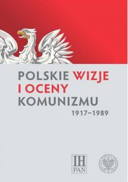 Polskie wizje i oceny komunizmu (1917-1989)