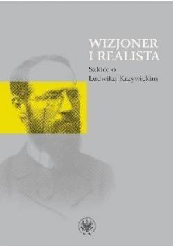 Wizjoner i realista. Szkice o Ludwiku Krzywickim