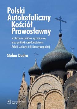 Polski Autokefaliczny Kościół Prawosławny w obszarze polityki wyznaniowej oraz polityki narodowościowej Polski Ludowej i III Rzeczypospolitej