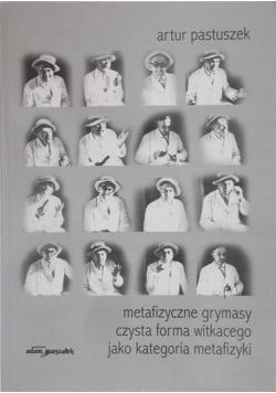 Metafizyczne grymasy czysta forma Witkacego jako kategoria metafizyki