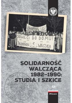 Solidarność walcząca 1982 1990 Studia i szkice