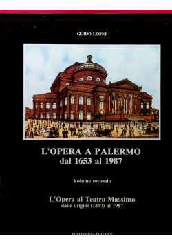 L'Opera a Palermo Dal 1653 al 1987 Volume Primo Dal 1653 al 1977 escluso Il Teatro Massimo L'Opera al Teatro Massimo Dale Origini 1897 al 1987