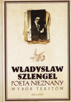 Władysław Szlengel. Poeta nieznany. Wybór tekstów