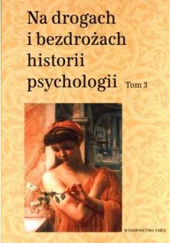 Na drogach i bezdrożach historii psychologii T.3