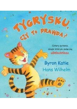 Tygrysku czy to prawda