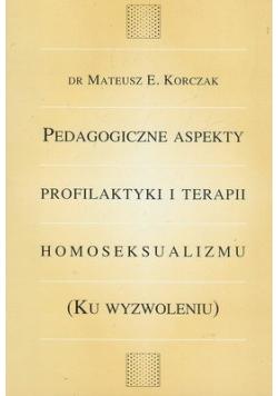 Pedagogiczne aspekty profilaktyki i terapii homoseksualizmu ku wyzwoleniu