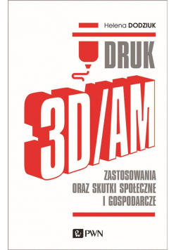 Druk 3D/AM. Zastosowania oraz skutki społeczne...