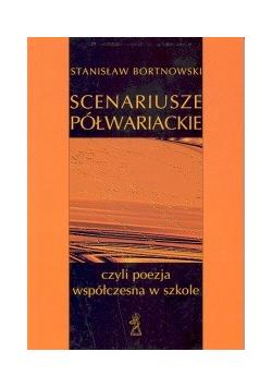 Bortnowski Stanisław - Scenariusze półwariackie czyli poezja współczesna w szkole
