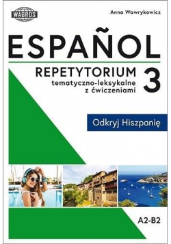 Espanol. Repetytorium tematyczno-leksykalne z ćw 3