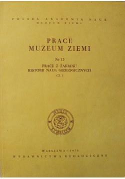 Prace Muzeum Ziemi Nr 15 Prace z zakresu historii nauk geologicznych Część I
