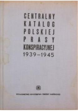 Centralny katalog polskiej prasy konspiracyjnej 1939 - 1945