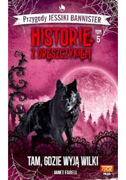 Historie z dreszczykiem T.5 Tam, gdzie wyją wilki