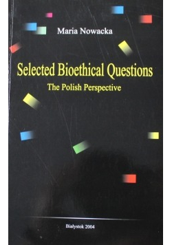 Seleted Bioethical Questions The Polish perspective