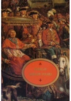 Elekcje królów polskich w Warszawie na Woli 1575 - 1764