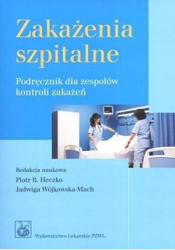Zakażenia szpitalne. Podręcznik dla zespołów...