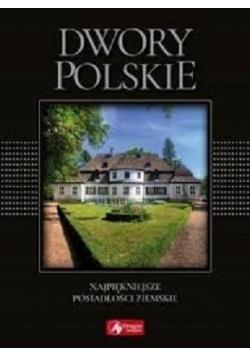 Dwory polskie najpiękniejsze posiadłości ziemskie